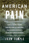 American Pain: How a Young Felon and His Ring of Doctors Unleashed America's Deadliest Drug Epidemic 1718PB