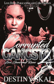 Corrupted By A Gangsta [Part2] by Destiny Skai