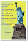 """""""Give me your tired, your poor, your huddled masses..."""" - Emma Lazarus - Statue of Liberty"""