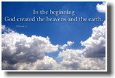 In the beginning  God created the heavens and the earth - Genesis 1:1