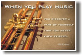 When you play music you discover a part of yourself that you never knew existed - Bill Evans