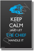Keep Calm and Let The Cheif Handle It - NEW Humor Poster
