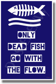 Only Dead Fish Go With The Flow - NEW Humor Poster