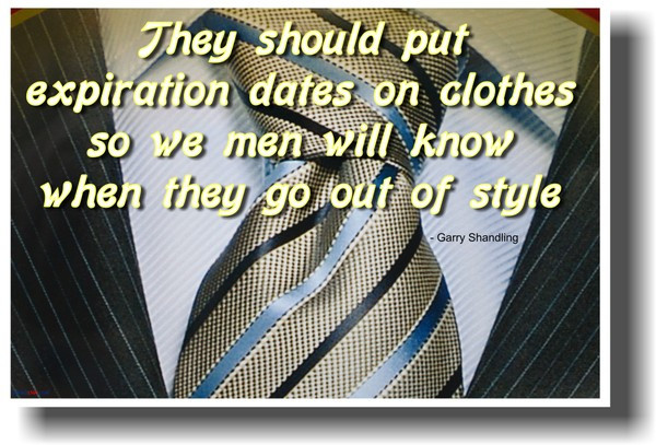 """""""They Should Put Expiration Dates On Clothes So We Men"""