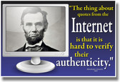"""PosterEnvy - """"The Thing About Quotes From The Internet Is That It Is Hard to Verify Their Authenticity"""" - Abraham Lincoln 1864 - Humor Poster"""