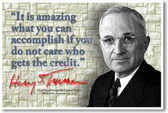 It Is Amazing What You Can Accomplish If You Do Not Care Who Gets The Credit - Harry Truman