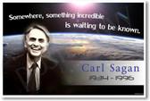 "Carl Sagan ""Somewhere, Something Incredible is Waiting To Be Known"" """