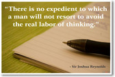 """""""There Is No Expedient to Which a Man Will Not Resort to Avoid the Real Labor of Thinking"""" Sir Joshua Reynolds - NEW Classroom Motivational Poster"""