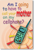 Am I Going to Have to Call Your Mother on My Cellphone? - Classroom Motivational Poster (cm147)