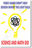 Video Games Didn't Help Edison Invent the Lightbulb - Science & Math Did - Classroom Motivational Poster Print Gift