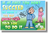 If At First You Don't Succeed Try Doing It the Way Your Wife Told You to Do It - NEW Humorous Quote Poster (hu260)