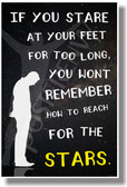 If You Stare at Your Feet for Too Long You Won't Remember How To Reach For the Stars (b&w) - NEW Classroom Motivational POSTER (cm1057) PostEnvy