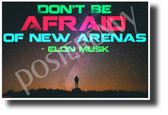 Don't Be Afraid Of New Arenas - Elon Musk - NEW ClassroomMotivational Poster (cm1227) nasa space travel exploration explorer science genius colonization innovator