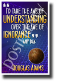 I'd Take the Awe of Understanding Over the Awe of Ignorance Any Day Douglas Adams NEW Classroom Motivational Poster (cm1232) PosterEnvy HItchhikers Guide to the Galaxy