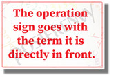 The Operation Sign Goes with the Term Directly in Front - NEW Classroom Math Science Poster