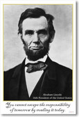 President Abraham Lincoln - You Cannot Escape the Responsibility of Tomorrow by Evading It Today - New Motivational Poster (vi024)
