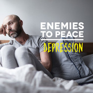 Enemies to Peace - Depression depression, discouragement, suicide, health, mental, physical, freedom