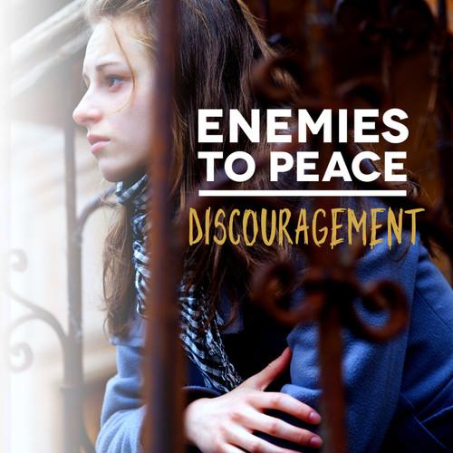 Enemies to Peace - Discouragement wholeness, discouragement, hope, enemies, peace, vision, emotions, discourage, sad