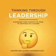 Thinking Through Leadership: Pastors and Leaders Conference 2018