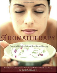 Aromatherapy - Essential Oils For Vibrant Health And Beauty by Roberta Wilson