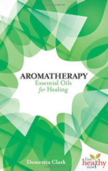 Aromatherapy - Essential Oils For Healing