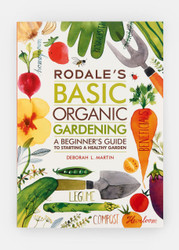 Rodale's Basic Organic Gardening - A Beginner's Guide To Starting A Healthy Garden