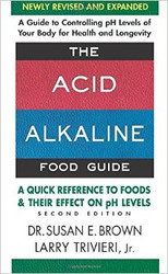 The Acid Alkaline Food Guide - A Quick Reference To Foods & Their Effect On pH Levels