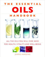 The Essential Oils Handbook All The Oils You Will Ever Need For Health, Vitality and Well Being By Jennie Harding