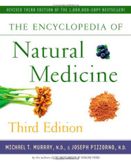 The Encyclopedia of Natural Medicine 3rd Edition by Michael T. Murray, N.D., & Joseph Pizzorno, N.D.