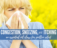 Congestion, Sneezing and Itching an Essential Oil Class for Pollen Relief