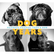 Dog Years: Faithful Friends, Then & Now (Autographed)