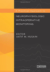 Practical Approach To Neurophysiologic Intraoperative Monitoring