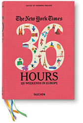 The New York Times: 36 Hours 125 Weekends in Europe