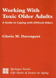 Working With Toxic Older Adults