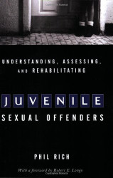 Understanding Assessing And Rehabilitating Juvenile Sexual Offenders