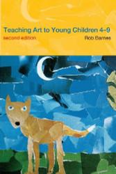 Teaching Art To Young Children 4-9