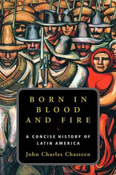 Born In Blood And Fire by John Chasteen