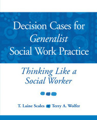 Decision Cases For Generalist Social Work Practice