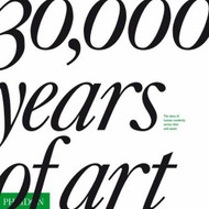 30 000 Years Of Art by Editors of Phaidon