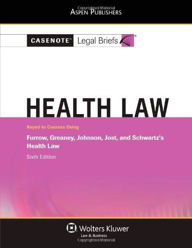 Casenote Legal Briefs Health Law Keyed To Furrow Greaney Johnson Jost And