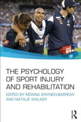 The Psychology of Sport Injury and Rehabilitation by Monna Arvinen-Barrow