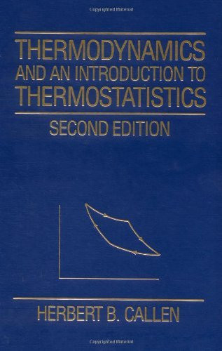 Thermodynamics And An Introduction To Thermostatistics