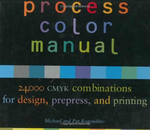 Process Color Manual 24 000 Cmyk Combinations For Design Prepress And Printing