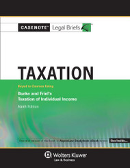 Casenotes Legal Briefs Taxation Keyed To Burke And Friel