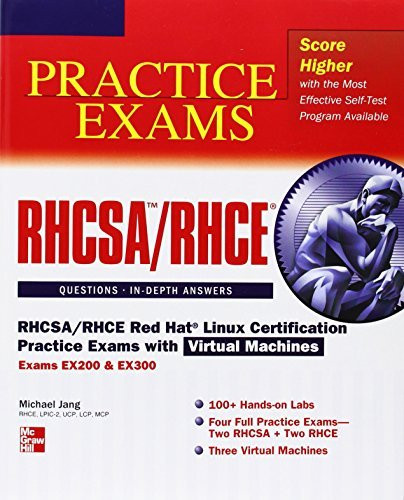 RHCSA/RHCE Red Hat Linux Certification Practice Exams with Virtual Machines