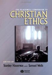 Blackwell Companion To Christian Ethics