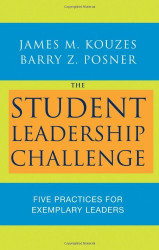 Student Leadership Challenge: Five Practices for Becoming an Exemplary Leader