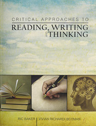 Critical Approaches to Reading Writing and Thinking
