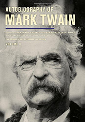 Autobiography of Mark Twain Volume 3 The Complete and Authoritative Edition