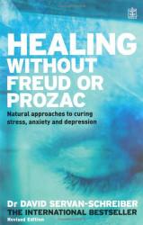 Healing Without Freud Or Prozac by David Servan-Schreiber